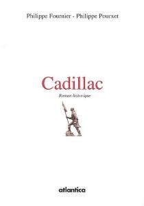 Cadillac : roman historique - PhilippeFournier