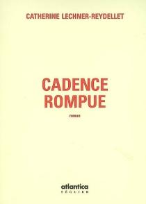 Cadence rompue - CatherineLechner-Reydellet