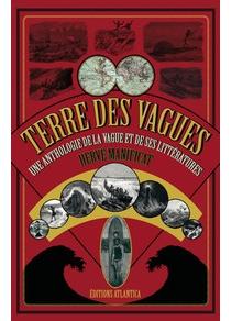 Terre des vagues : une anthologie de la vague et de ses littératures : récits, témoignages et évocations - HervéManificat