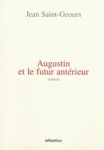 Augustin et le futur antérieur - JeanSaint-Geours