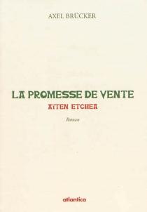 La promesse de vente : aïten etchea - AxelBrücker