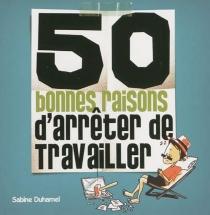 50 bonnes raisons d'arrêter de travailler - SabineDuhamel