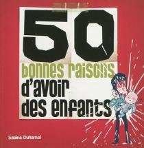 50 bonnes raisons d'avoir des enfants - SabineDuhamel
