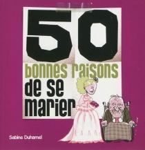 50 bonnes raisons de se marier - SabineDuhamel