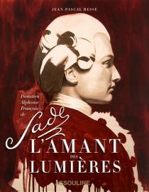 L'amant des Lumières : Donatien Alphonse François de Sade - Jean-PascalHesse