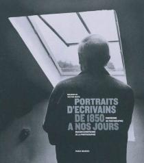 Portraits d'écrivains de 1850 à nos jours : exposition du 5 novembre 2010 au 20 février 2011 à la Maison de Victor Hugo -