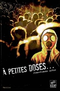 A petites doses... : thriller - Jean-ClaudeArtus