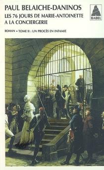 Les 76 jours de Marie-Antoinette à la Conciergerie - PaulBelaiche-Daninos
