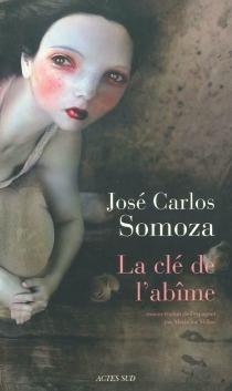 La clé de l'abîme - José CarlosSomoza