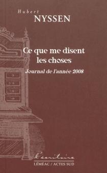 Ce que me disent les choses : journal de l'année 2008 - HubertNyssen