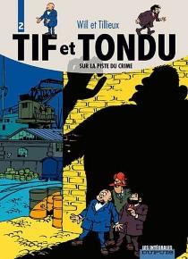 Tif et Tondu | Volume 2, Sur la piste du crime - MauriceTillieux