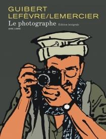 Le photographe : édition intégrale - EmmanuelGuibert