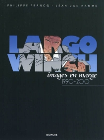 Largo Winch : images en marge, 1990-2010 - Philippe Francq
