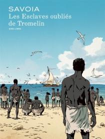 Les esclaves oubliés de Tromelin - SylvainSavoia