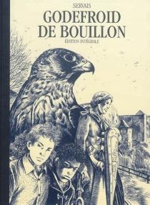 Godefroid de Bouillon : édition intégrale - Jean-ClaudeServais