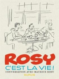 Rosy, c'est la vie ! : conversation avec Maurice Rosy - Jean-LouisBocquet