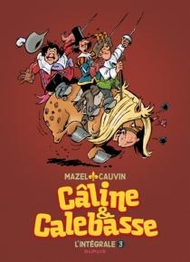 Câline et Calebasse : l'intégrale - RaoulCauvin