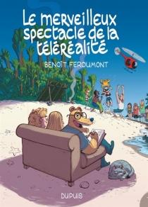 Le merveilleux spectacle de la téléréalité - Feroumont