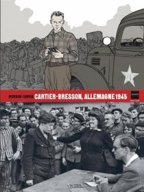 Cartier-Bresson, Allemagne 1945 - Jean-DavidMorvan