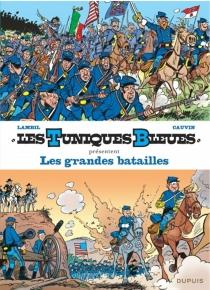 Les Tuniques bleues présentent | Volume 1, Les grandes batailles - RaoulCauvin