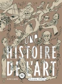 Une histoire de l'art - PhilippeDupuy