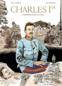 Charles Ier, l'empereur de la paix - MarcBourgne