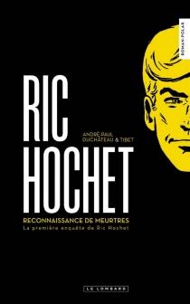 Ric Hochet : reconnaissance de meurtres : la première enquête de Ric Hochet - André-PaulDuchâteau