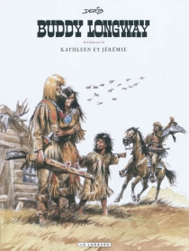 Buddy Longway : intégrale | Volume II, Kathleen et Jérémie - Derib