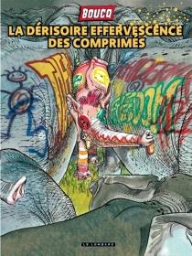 La dérisoire effervescence des comprimés - FrançoisBoucq
