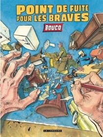 Point de fuite pour les braves - FrançoisBoucq