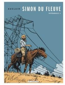 Simon du fleuve : intégrale | Volume 1 - ClaudeAuclair