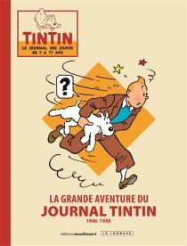 La grande aventure du journal Tintin : 1946-1988 -