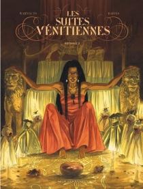 Les suites vénitiennes : intégrale | Volume 2 - Raives