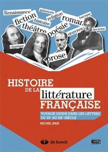 Histoire de la littérature française : voyage guidé dans les lettres du XIe au XXe siècle - MichelBrix