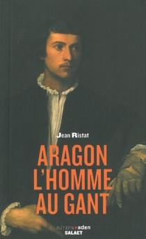 Aragon, l'homme au gant : conférence prononcée à la Bibliothèque nationale de France, le 6 décembre 2002 - JeanRistat
