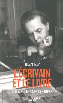 L'écrivain et le livre ou La suite dans les idées - ElsaTriolet