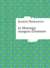 Le muzungu mangeur d'hommes - JosephNdwaniye