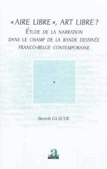 Aire libre, art libre ? : étude de la narration dans le champ de la bande dessinée franco-belge contemporaine - BenoîtGlaude