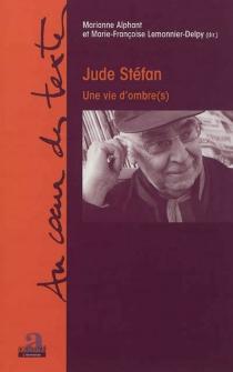 Jude Stéfan : une vie d'ombre(s) -
