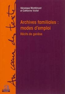 Archives familiales : modes d'emploi : récits de genèse - VéroniqueMontémont