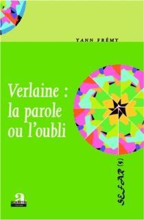 Verlaine : la parole ou l'oubli - YannFrémy