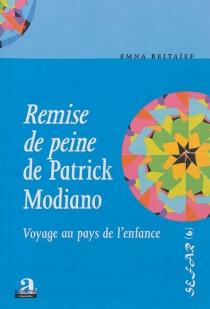 Remise de peine de Patrick Modiano : voyage au pays de l'enfance - EmnaBeltaïef
