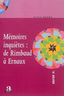 Mémoires inquiètes : de Rimbaud à Ernaux - YannFrémy