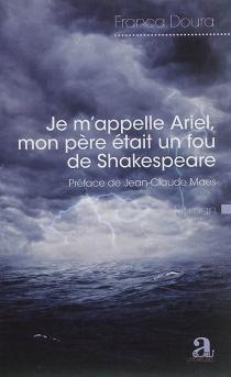 Je m'appelle Ariel, mon père était un fou de Shakespeare - FrancaDoura