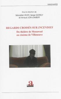 Regards croisés sur Incendies : du théâtre de Mouawad au cinéma de Villeneuve -