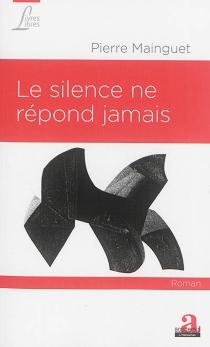 Le silence ne répond jamais - PierreMainguet