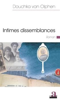 Intimes dissemblances - DouchkaVan Olphen