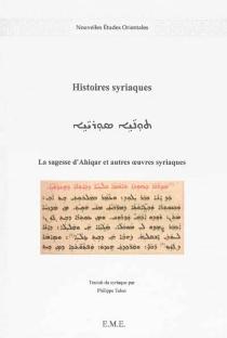 Histoires syriaques : la sagesse d'Ahiqar et autres oeuvres syriaques -