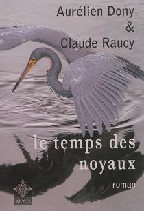 Le temps des noyaux - AurélienDony