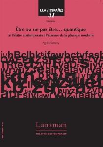 Etre ou ne pas être... quantique : le théâtre contemporain à l'épreuve de la physique moderne - AgnèsSurbezy